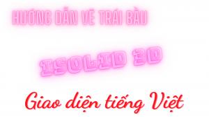 Hướng dẫn vẽ trái bầu trong phần mềm iSolid 3D tiêu chuẩn - Giao diện tiếng Việt | Tập 29